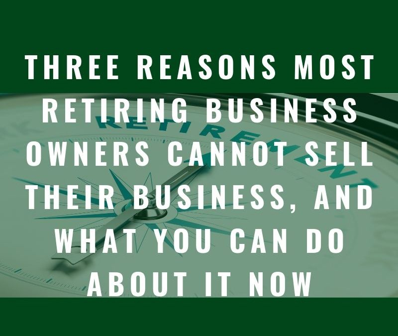 Retiring Tomorrow? Could be too late to sell your business for a good price.