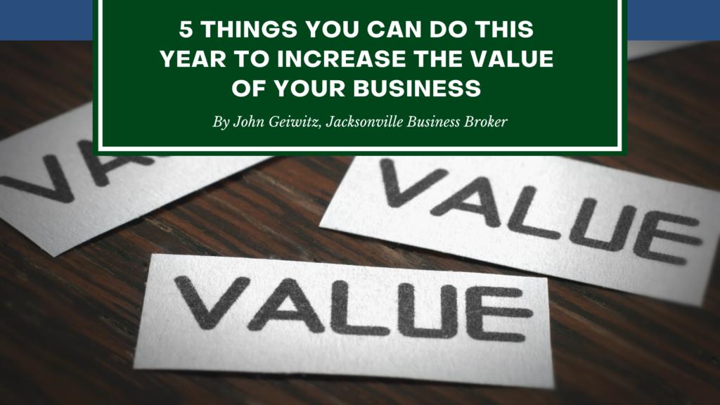 Increase The Value of your Business - John Geiwitz - Jacksonville Business Broker