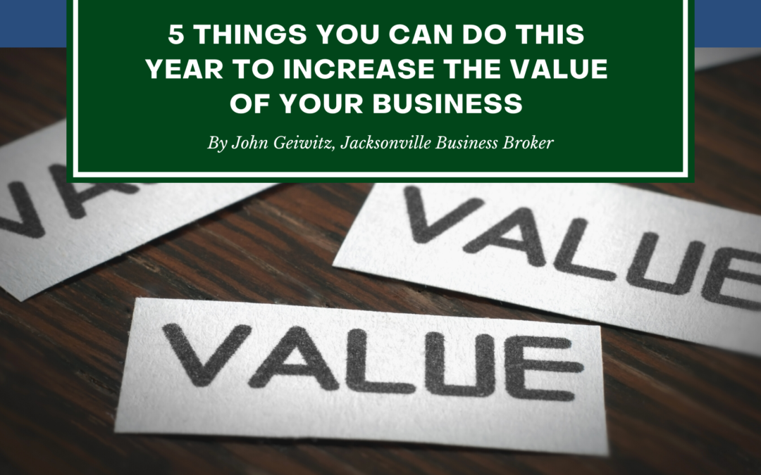The 5 things you can do THIS YEAR to increase the value of your business!
